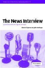 The News Interview: Journalists and Public Figures on the Air (Studies in Interactional...