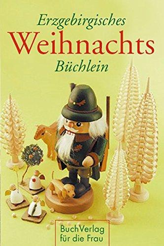 Erzgebirgisches Weihnachtsbüchlein: Geschichten und Gedichte, begleitet von Seiffener...