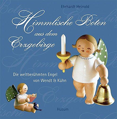 Himmlische Boten aus dem Erzgebirge: Die weltberühmten Engel von Wendt & Kühn