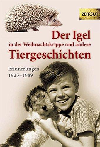 Der Igel in der Weihnachtskrippe und andere Tiergeschichten: Erinnerungen 1925 bis 2004 (Zeitgut -...