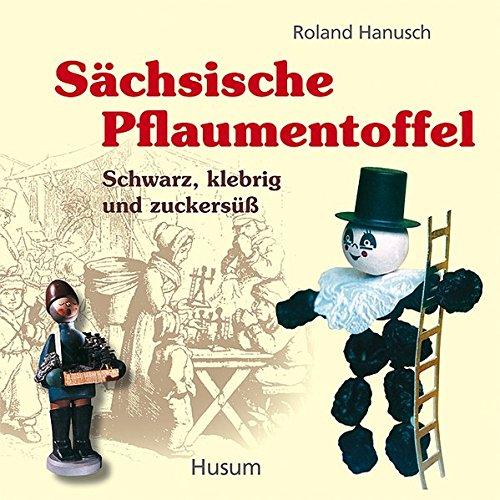 Sächsische Pflaumentoffel: Schwarz, klebrig und zuckersüß. 200 Jahre Historie, vermischt mit...